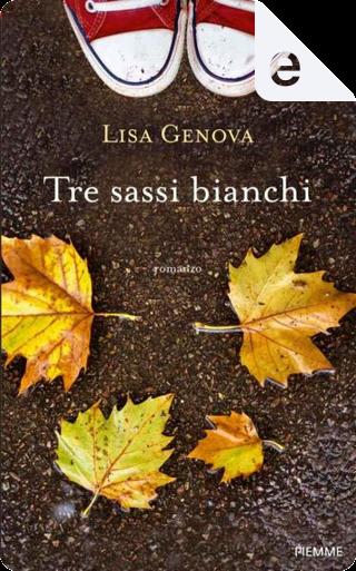 Tre sassi bianchi by Lisa Genova