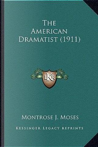 The American Dramatist (1911) the American Dramatist (1911) by Montrose J. Moses