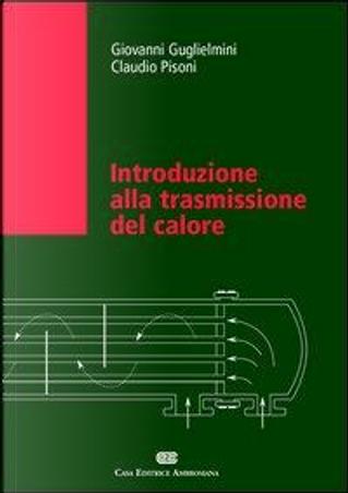 Introduzione alla trasmissione del calore by Giovanni Guglielmini