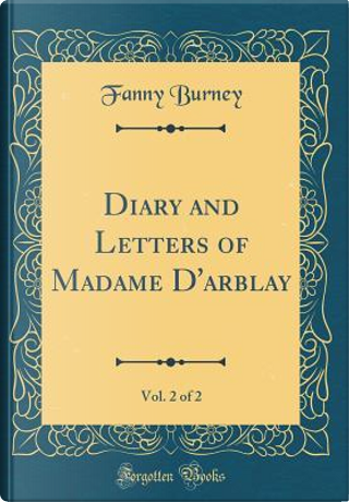 Diary and Letters of Madame D'arblay, Vol. 2 of 2 (Classic Reprint) by Fanny Burney