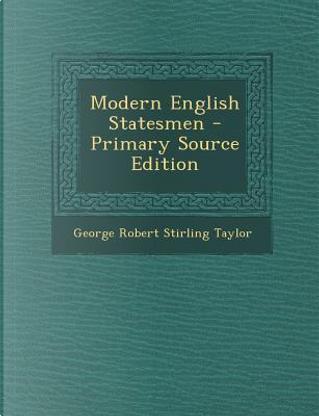 Modern English Statesmen by George Robert Stirling Taylor