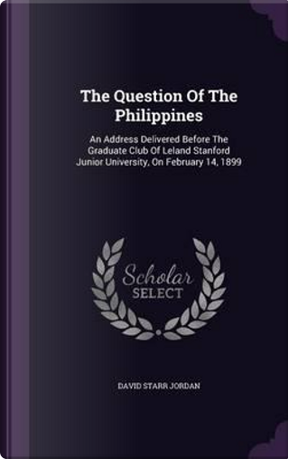 The Question of the Philippines by David Starr Jordan