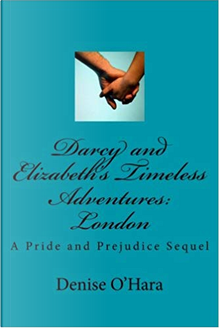Darcy and Elizabeth's Timeless Adventures by Denise O'Hara