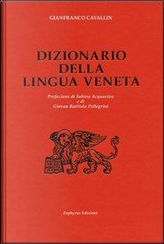 Dizionario della lingua veneta by Gianfranco Cavallin