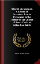 Church Chronology. a Record of Important Events Pertaining to the History of the Church of Jesus Christ of Latter-Day Saints by Andrew Jenson