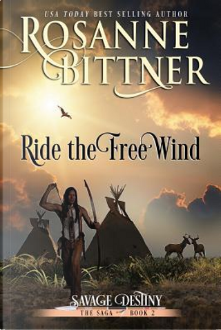 Ride the Free Wind by Rosanne Bittner