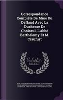 Correspondance Complete de Mme Du Deffand Avec La Duchesse de Choiseul, L'Abbe Barthelemy Et M. Craufurt by Jean-Jacques Barthelemy