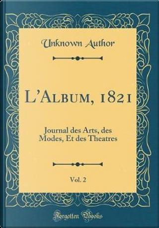 L'Album, 1821, Vol. 2 by Author Unknown