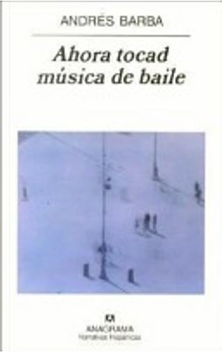 Ahora tocad música de baile by Andrés Barba
