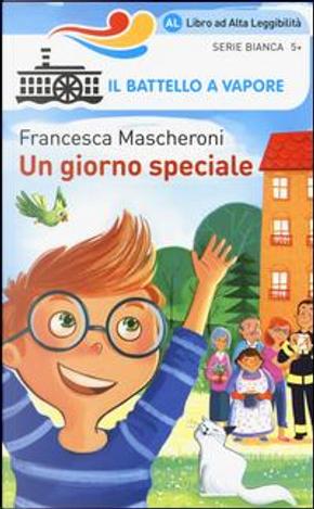 Un giorno speciale. Ediz. illustrata by Francesca Mascheroni