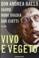 Vivo e vegeto by Andrea Gallo, Luigi Ciotti, Moni Ovadia