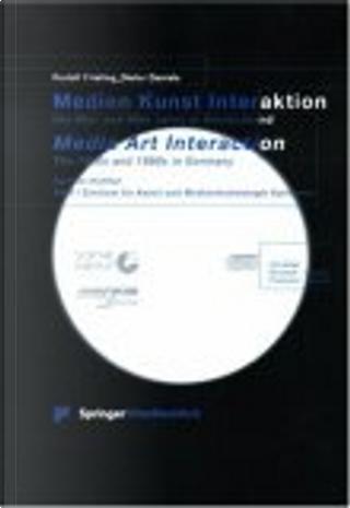 Medien Kunst Interaktion. Die 80er und 90er Jahre in Deutschland by Rudolf Frieling, Dieter Daniels