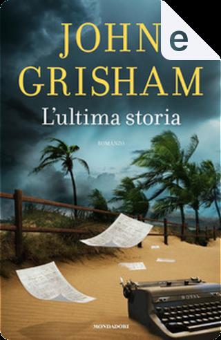 L'ultima storia by John Grisham