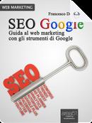 SEO Google: guida al web marketing con gli strumenti di Google by Francesco De Nobili