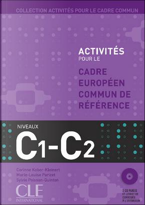 Activités pour le cadre européen commun de référence : Niveau C1 - C2 by Sylvie Poisson-Quinton, Marie-Louise Parizet, Corinne Kober-Kleiner