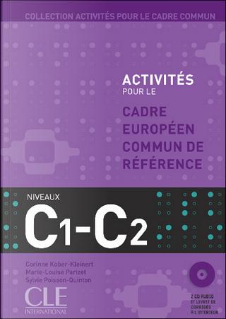Activités pour le cadre européen commun de référence : Niveau C1 - C2 by Corinne Kober-Kleiner, Marie-Louise Parizet, Sylvie Poisson-Quinton