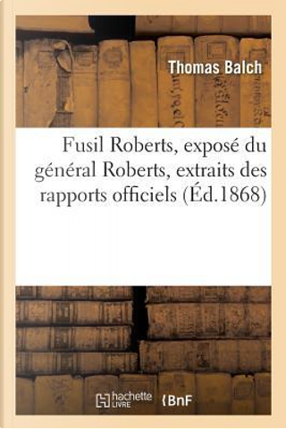 Fusil Roberts, Expose du General Roberts, Extraits des Rapports Officiels by Balch Thomas
