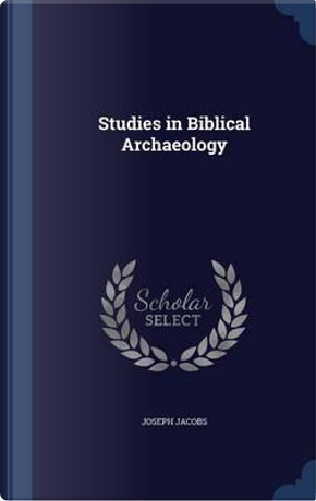 Studies in Biblical Archaeology by Joseph Jacobs