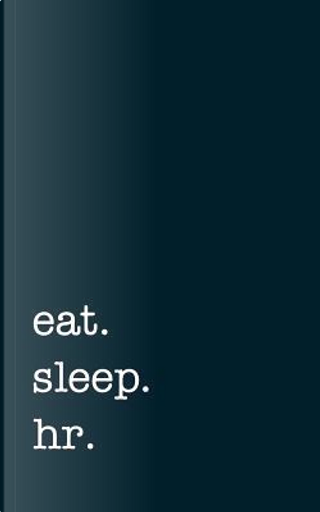 eat. sleep. hr. - Lined Notebook by mithmoth