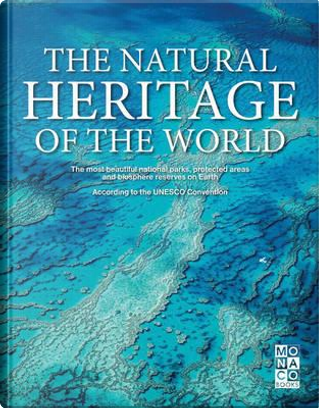 The Natural Heritage of the World by Monaco Books