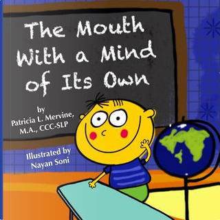 The Mouth With a Mind of Its Own by Patricia L. Mervine
