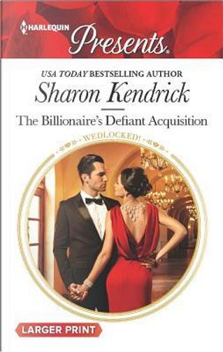The Billionaire's Defiant Acquisition by Sharon Kendrick
