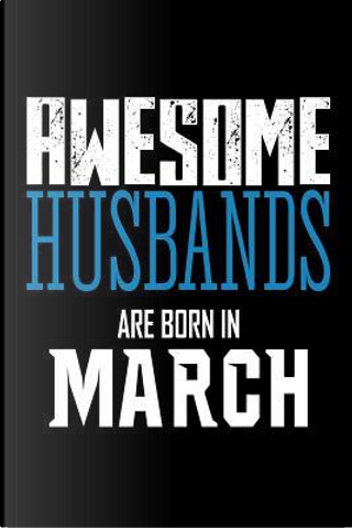 Awesome Husbands Are Born in March Notebook by Creative Juices Publishing