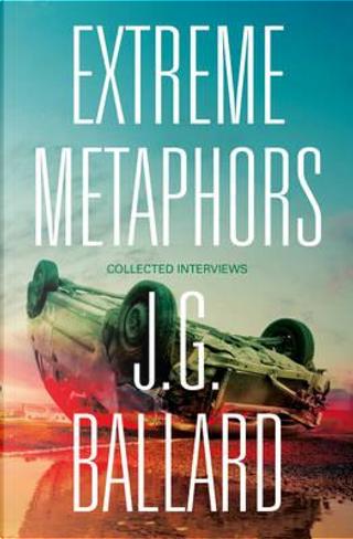 Extreme Metaphors by J. G. Ballard