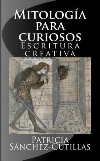Mitologia Para Curiosos by Patricia Sanchez-Cutillas