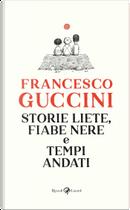 Storie liete, fiabe nere e tempi andati by Francesco Guccini