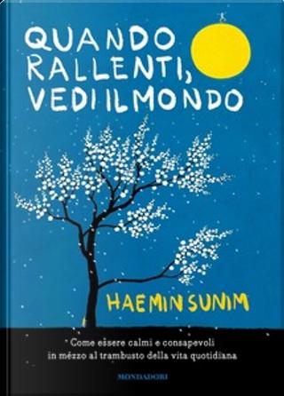 Quando rallenti vedi il mondo by Haemin Sunim