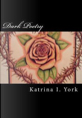 Dark Poetry by Katrina I. York