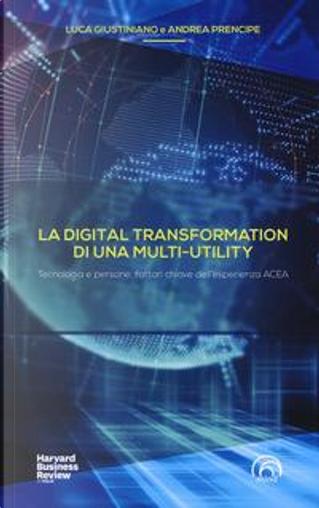 La digital transformation di una multi-utility. Tecnologia e persone, fattori chiave dell'esperienza ACEA by Luca Giustiniano