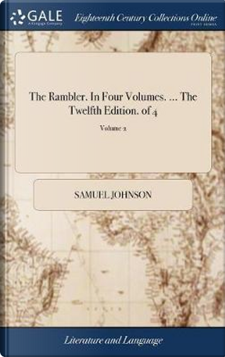 The Rambler. in Four Volumes. ... the Twelfth Edition. of 4; Volume 2 by Samuel Johnson