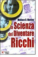 La scienza del diventare ricchi by Wallace D. Wattles
