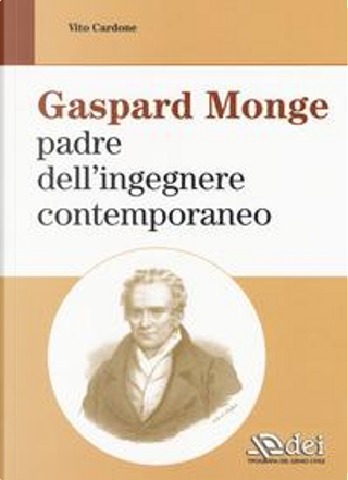 Gaspard Monge padre dell'ingegnere contemporaneo by Vito Cardone
