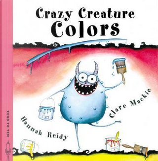 Crazy Creature Colors by Hannah Reidy