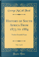 History of South Africa From 1873 to 1884, Vol. 1 of 2 by George McCall Theal