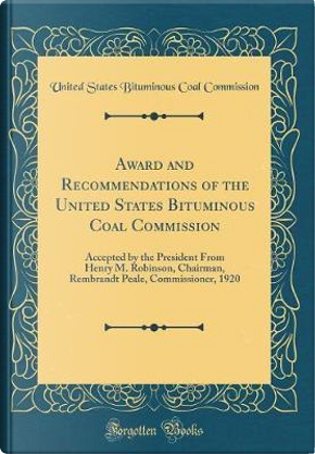 Award and Recommendations of the United States Bituminous Coal Commission by United States Bituminous Coa Commission