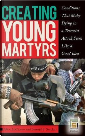 Creating Young Martyrs by Alice Locicero