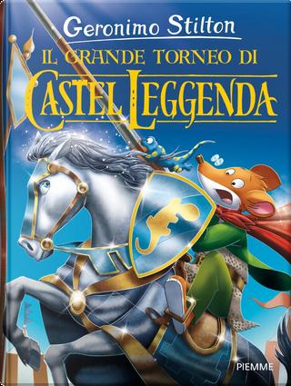 Il grande torneo di Castel Leggenda by GERONIMO STILTON