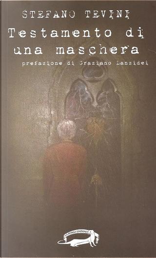 Testamento di una maschera by Stefano Tevini