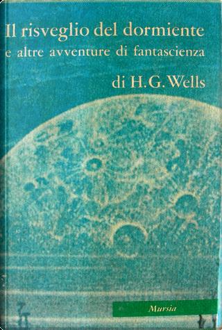 Il risveglio del dormiente e altre avventure di fantascienza by H.G. Wells