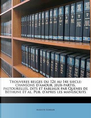 Trouveres Belges Du 12e Au 14e Siecle by Auguste Scheler