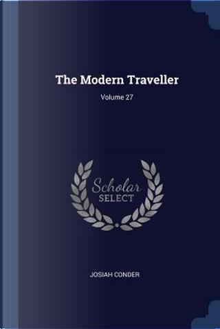 The Modern Traveller; Volume 27 by Josiah Conder