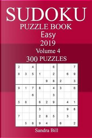 300 Easy Sudoku Puzzle Book, 2019 by Sandra Bill