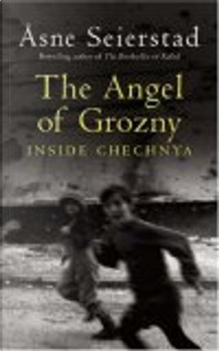 Angel of Grozny by Asne Seierstad