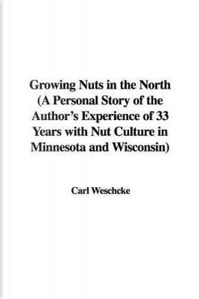 Growing Nuts in the North by Carl Weschcke