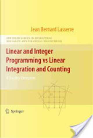 Linear and Integer Programming vs Linear Integration and Counting by Jean-Bernard Lasserre