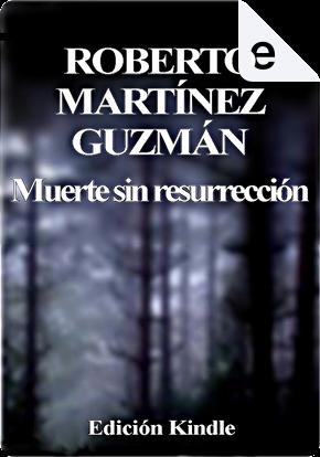 Muerte sin resurrección by Roberto Martínez Guzmán